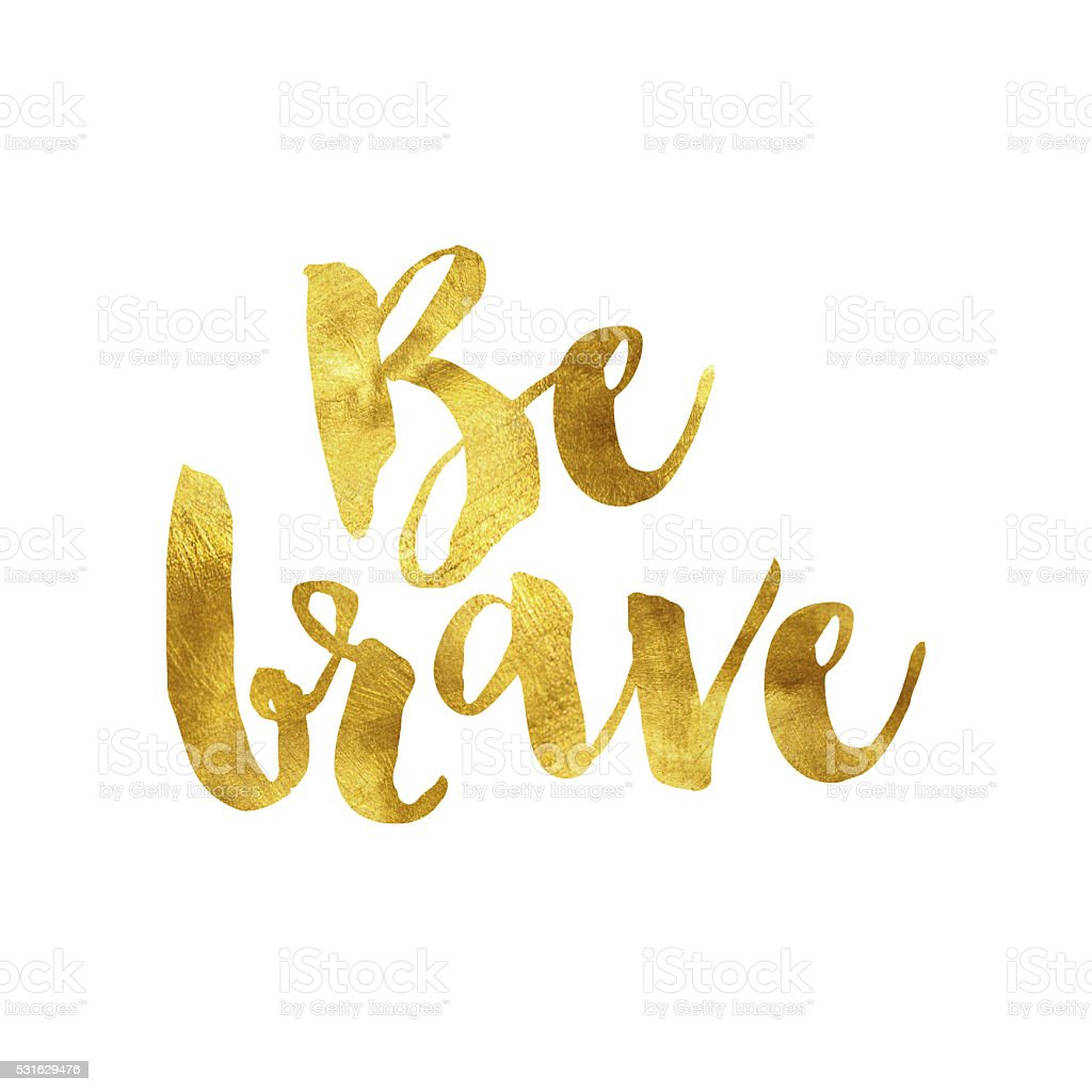 Be brave gold foil message stock photo