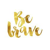 Be brave gold foil message