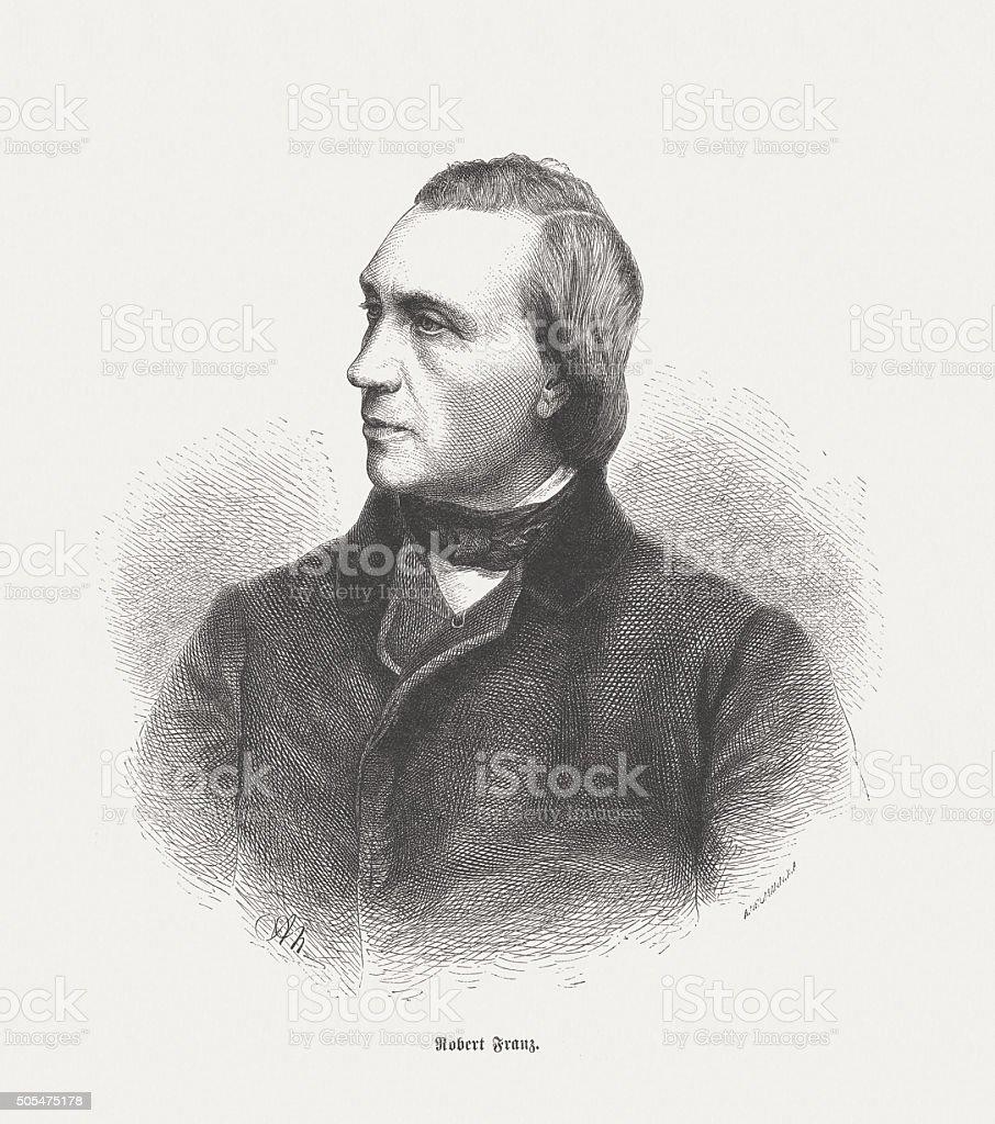 Robert Franz (1815-1892), German composer, wood engraving published in 1873 vector art illustration