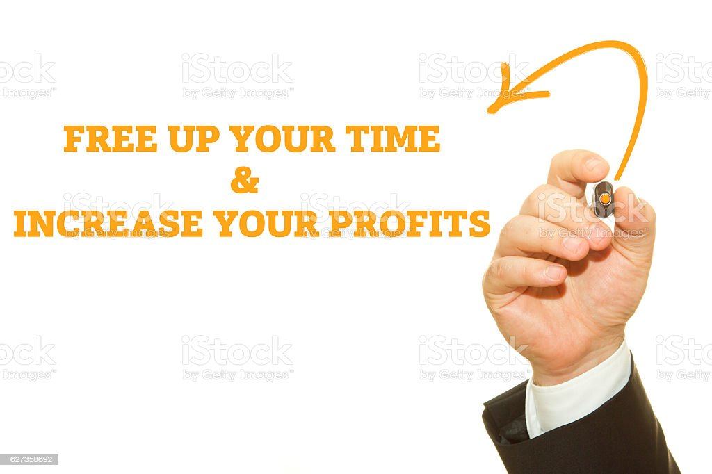 FREE UP YOUR TIME and INCREASE YOUR PROFITS stock photo