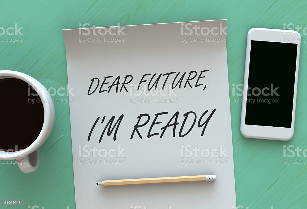 Dear Future Im Ready, message on paper, smart phone and coffee on...