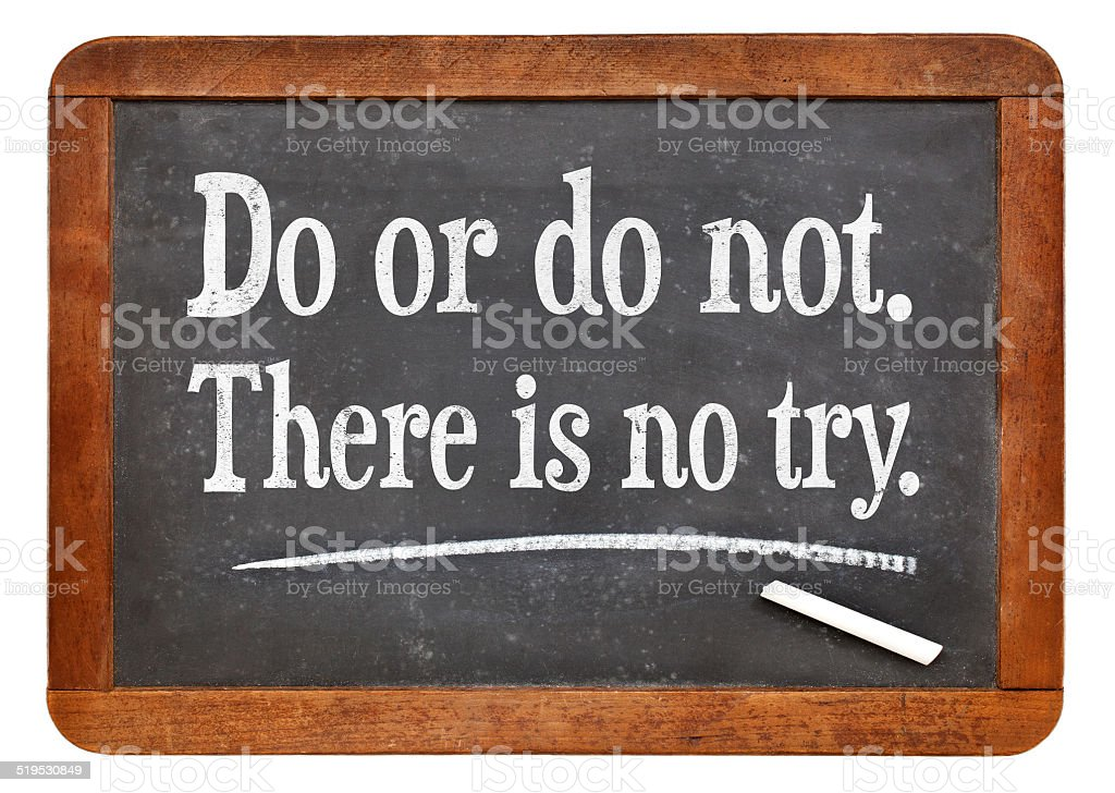 Do or do not. There is no try. stock photo