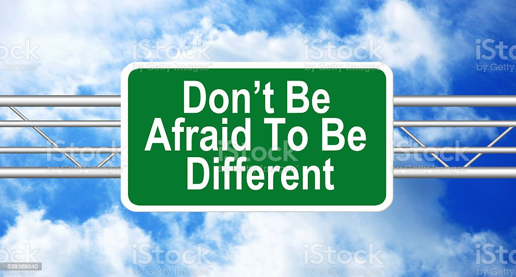 Don't Be Afraid To Be Different stock photo
