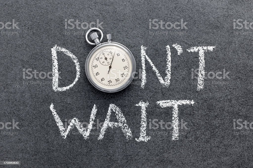 don't wait stock photo