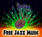 Free Jazz Music Indicates No Charge And Acoustic