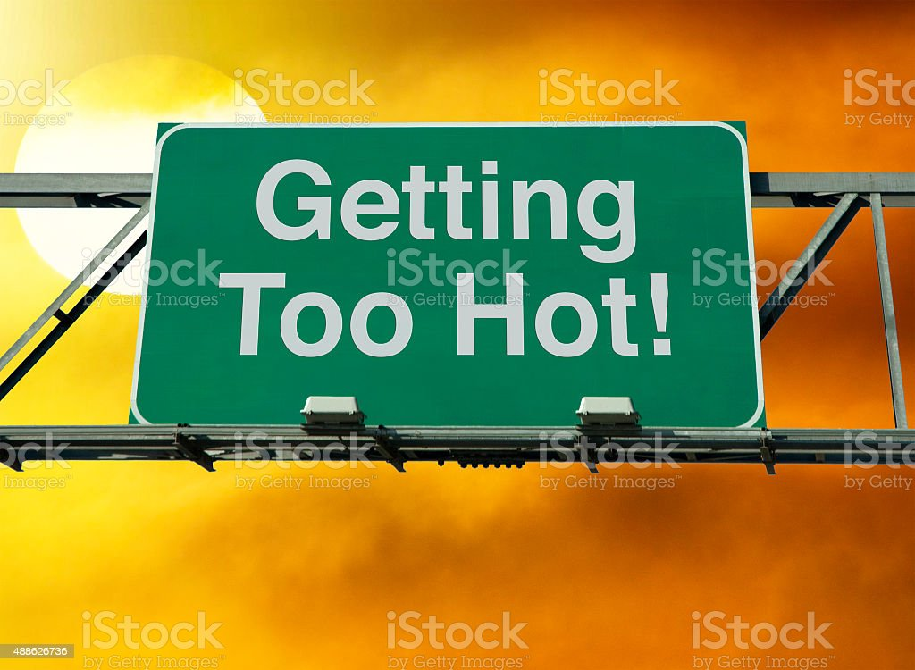 Getting Too Hot Sign stock photo