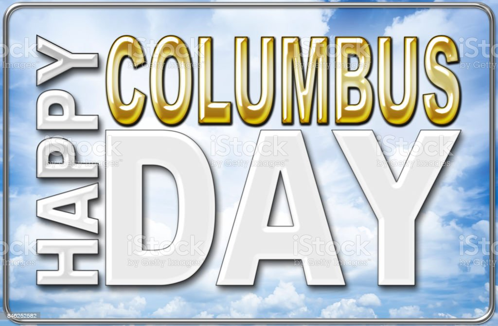 3D, Happy Columbus Day, clear blue, white clouded sky background, Bright shiny text. stock photo