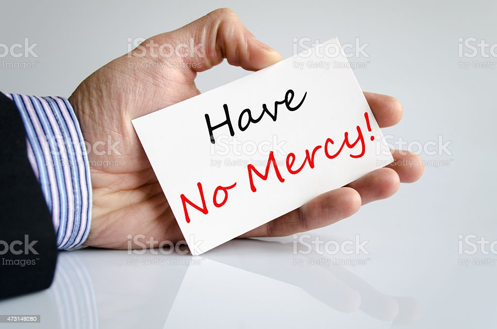 Have No Mercy Concept stock photo