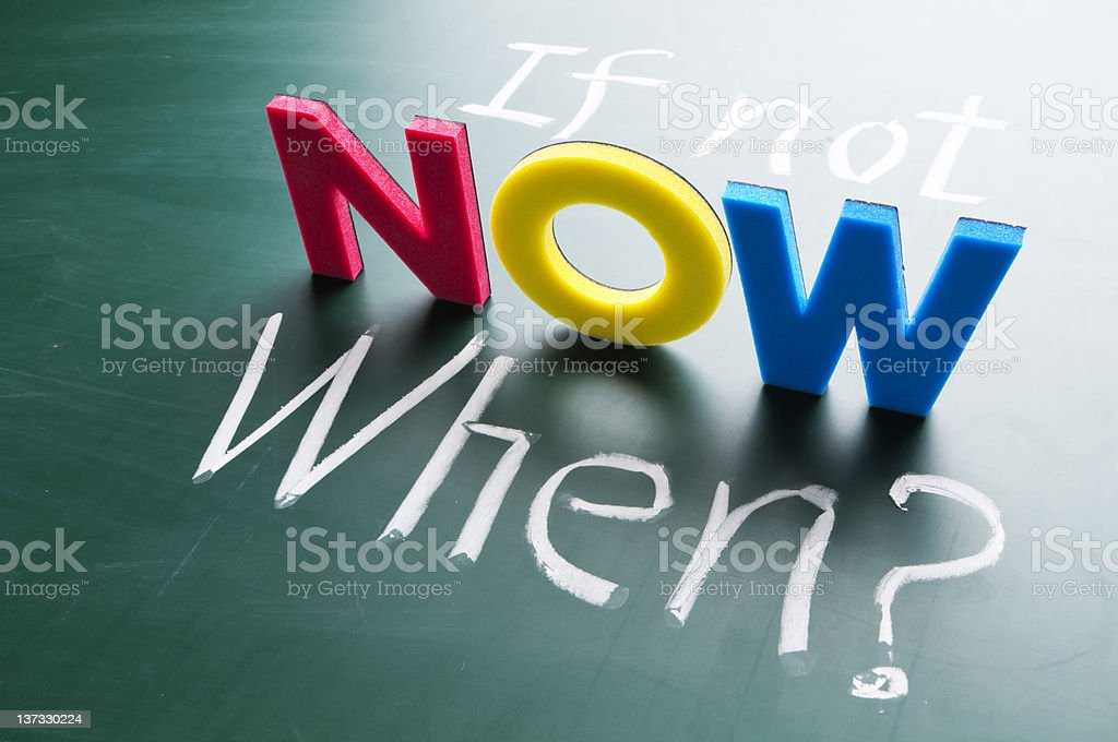If not now, when? royalty-free stock photo