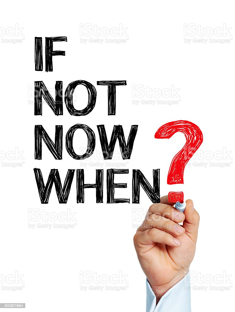 If not now when? stock photo