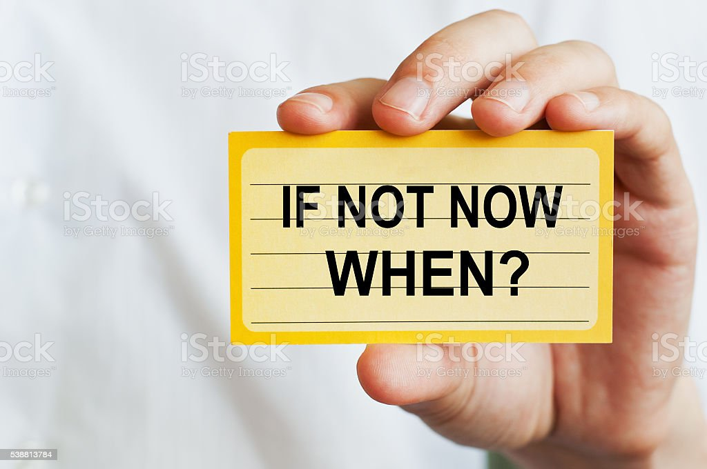 If Not Now, When? stock photo
