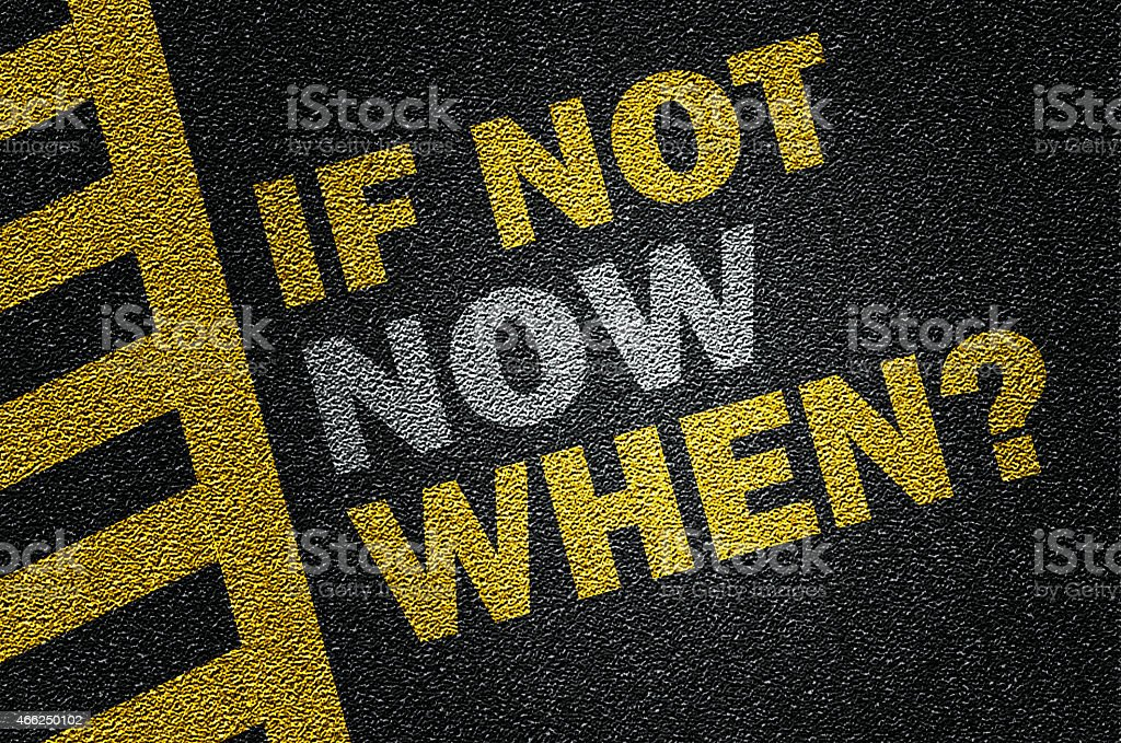 if not now,when? stock photo