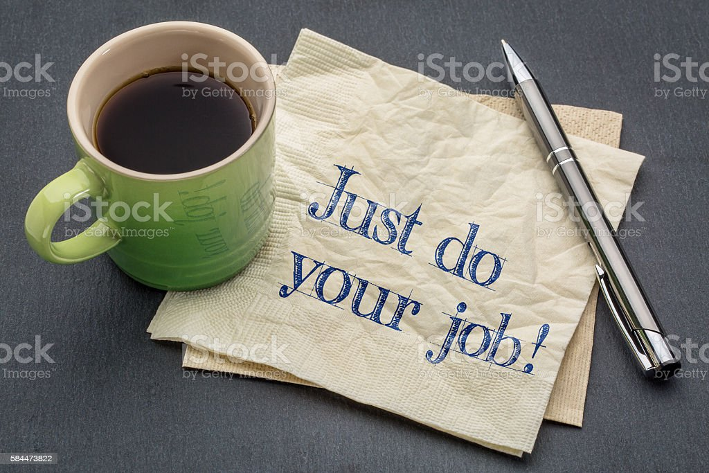 Just do your job! stock photo