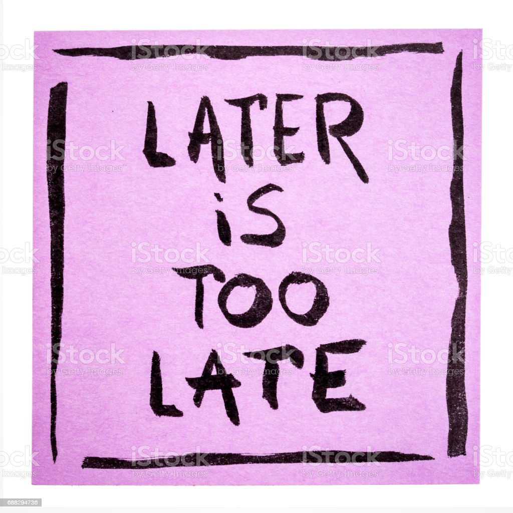 Later is too late - motivational note stock photo