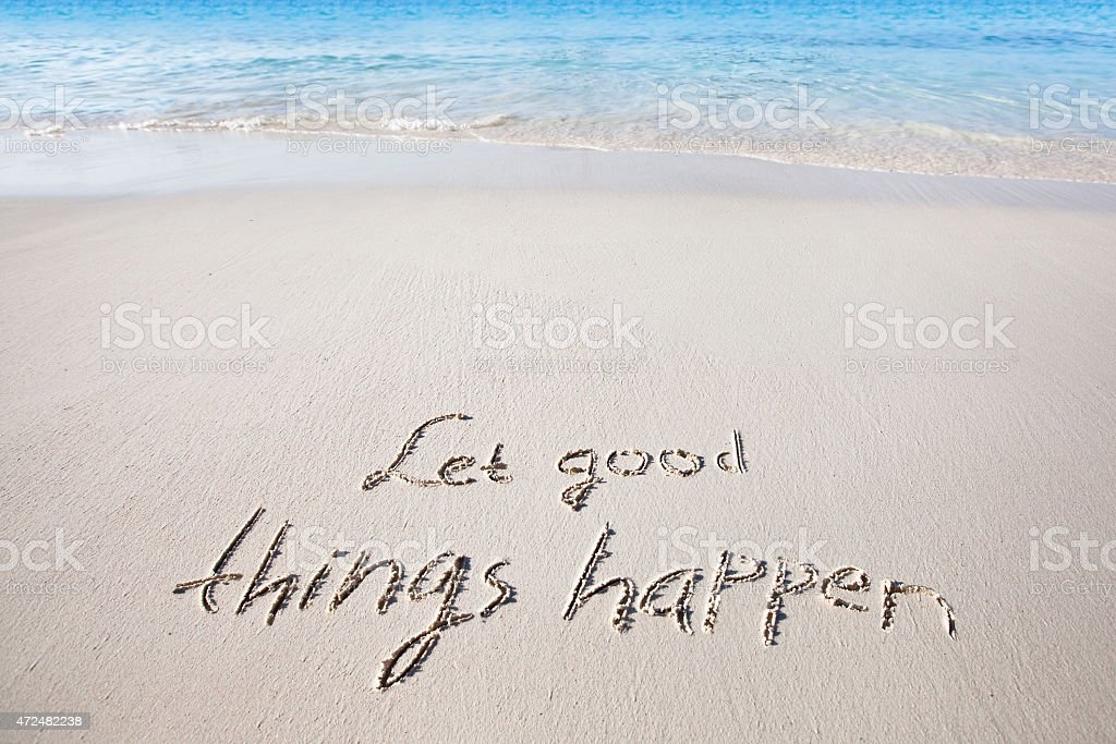 Let good things happen stock photo