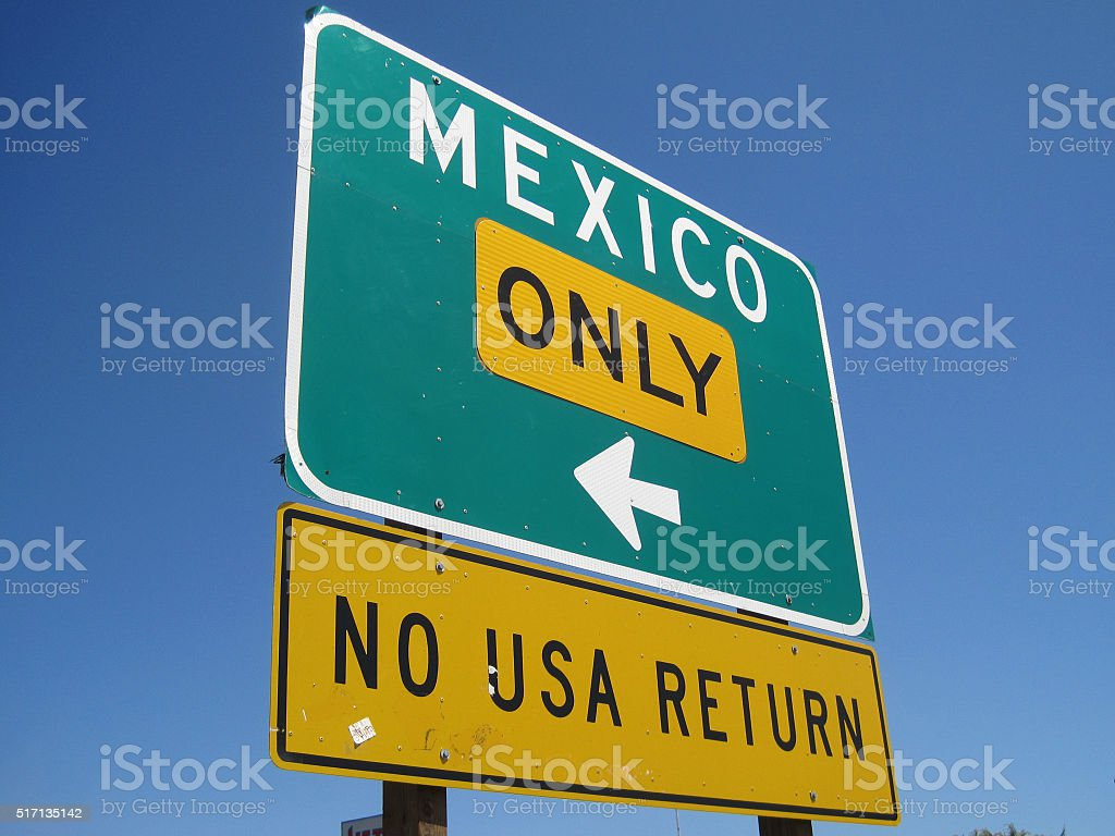 mexico only no usa return , sign  mexican border to usa stock photo