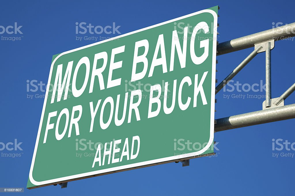 More Bang For Your Buck Highway Sign stock photo