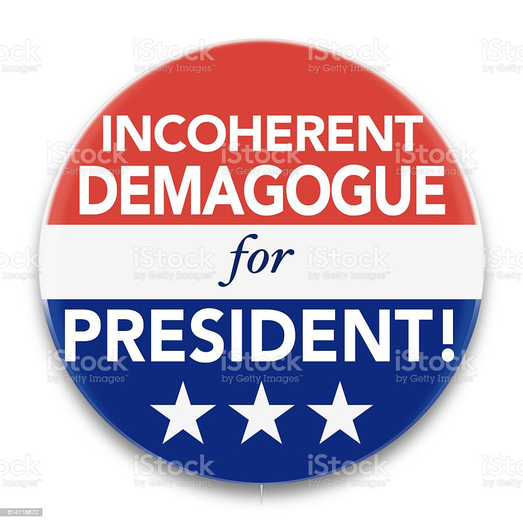 Political Pin Promoting Incoherent Demagogue for U. S. President stock photo