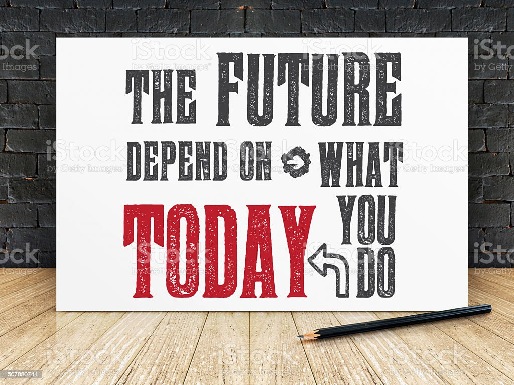 Quote : 'The future depend on what you do today' stock photo