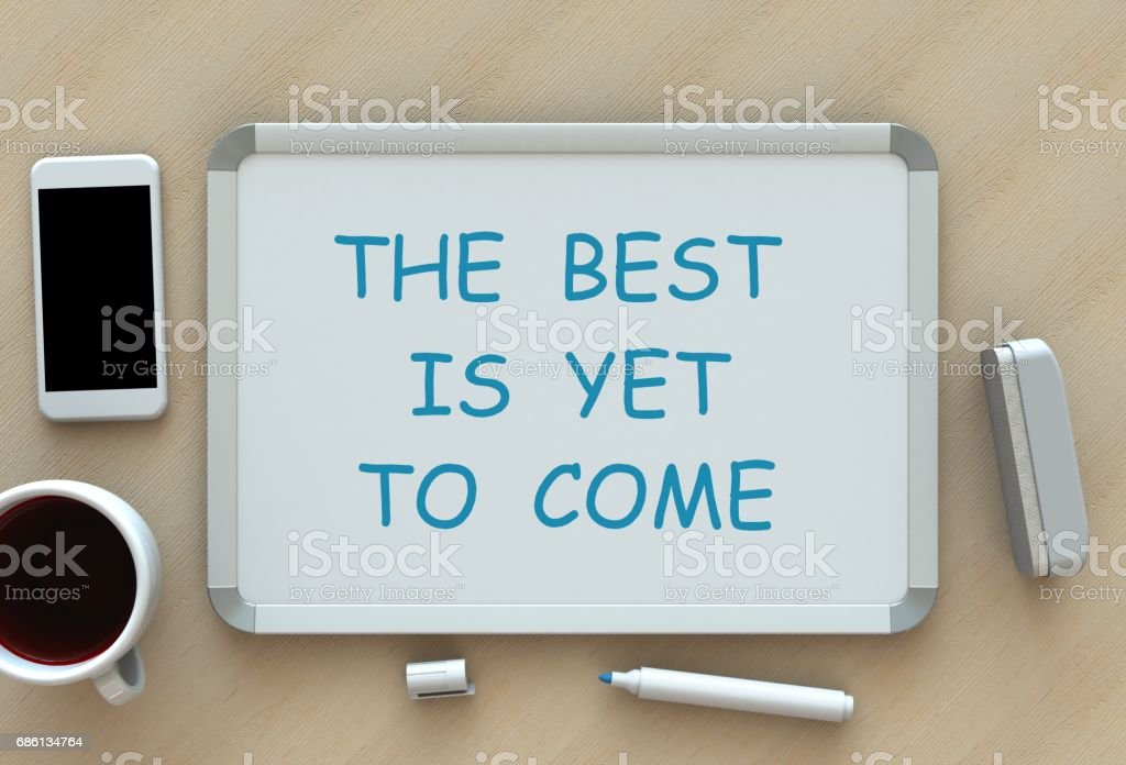 The Best is Yet to Come, message on whiteboard, smart phone and coffee on table, 3D rendering stock photo