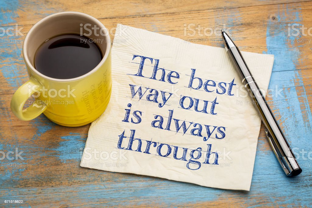 The best way out is always through stock photo