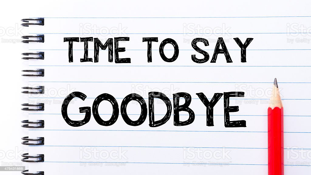 Time to Say Goodbye Text written on notebook page stock photo
