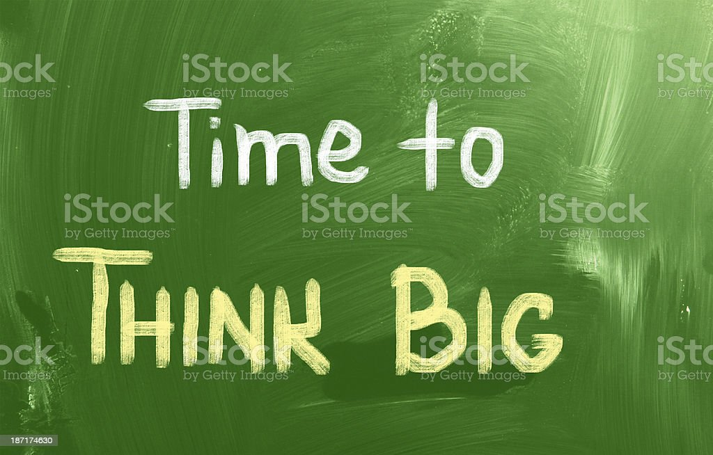 Time To Think Big Concept stock photo