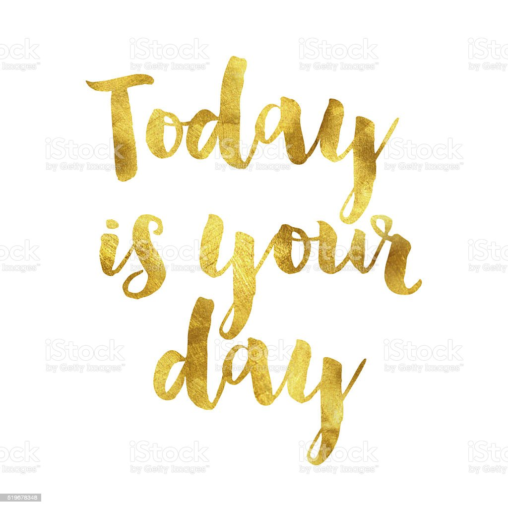 Today is your day gold foil message stock photo