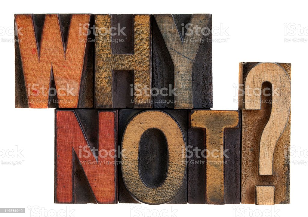 Why not? Vintage letterpress wood type royalty-free stock photo