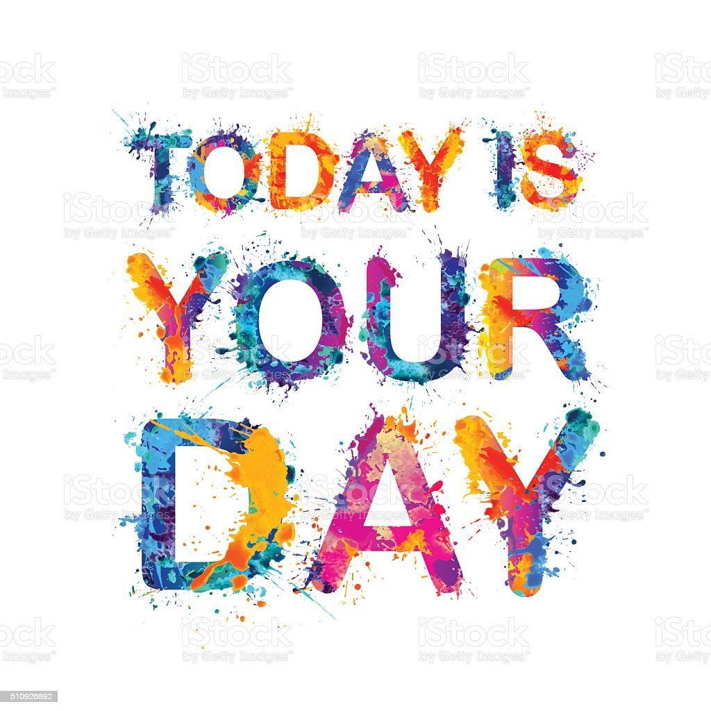 TODAY IS YOUR DAY. vector art illustration