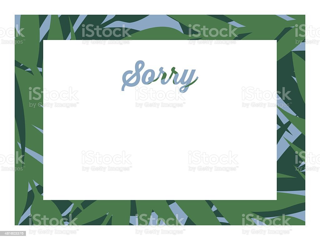 Apology card with with leaves and white frame. vector art illustration