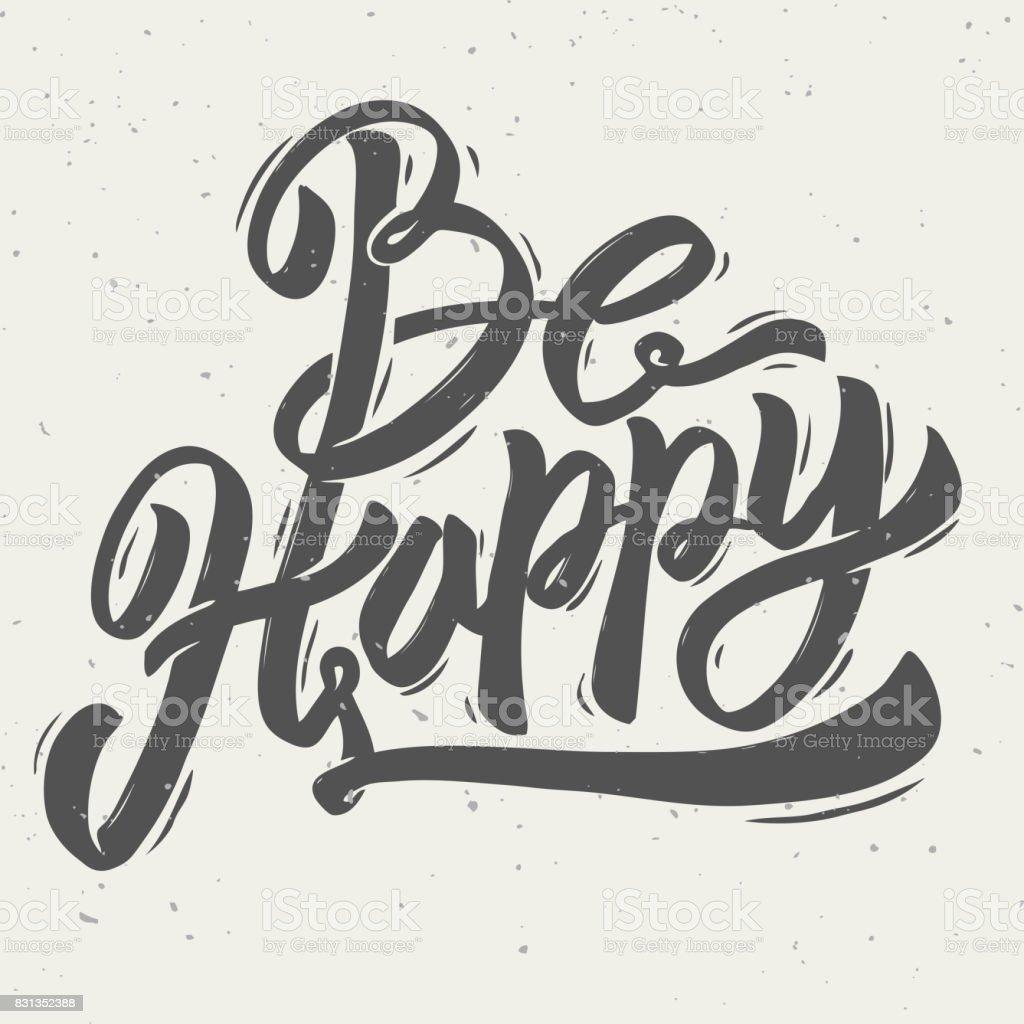 Be Happy. Hand drawn lettering phrase on light background. vector art illustration