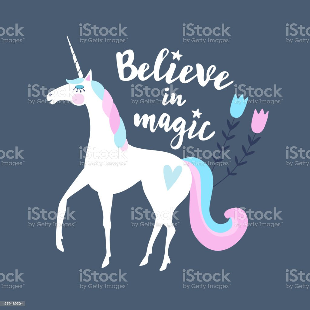 Believe in magic. Calligraphic text,  hand drawn unicorn and flowers. vector art illustration