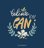 Believe you can - inspirational quote, typography art.  Lettering. Vector