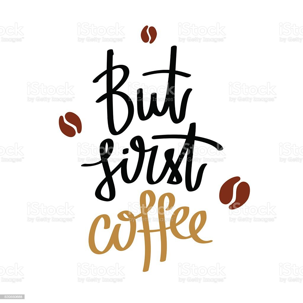 But first, coffee. Calligraphy. vector art illustration
