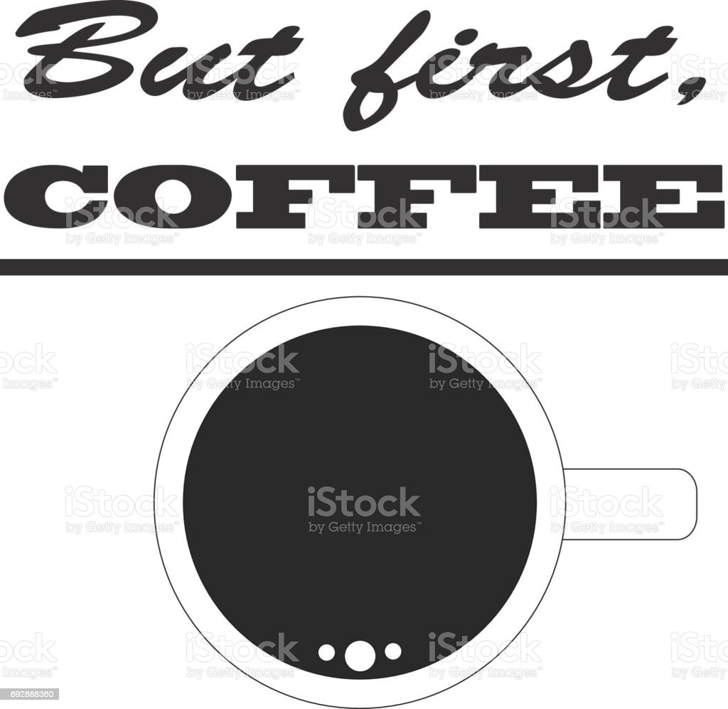 But first coffee. Simple morning motivational coffee cup illustration. vector art illustration