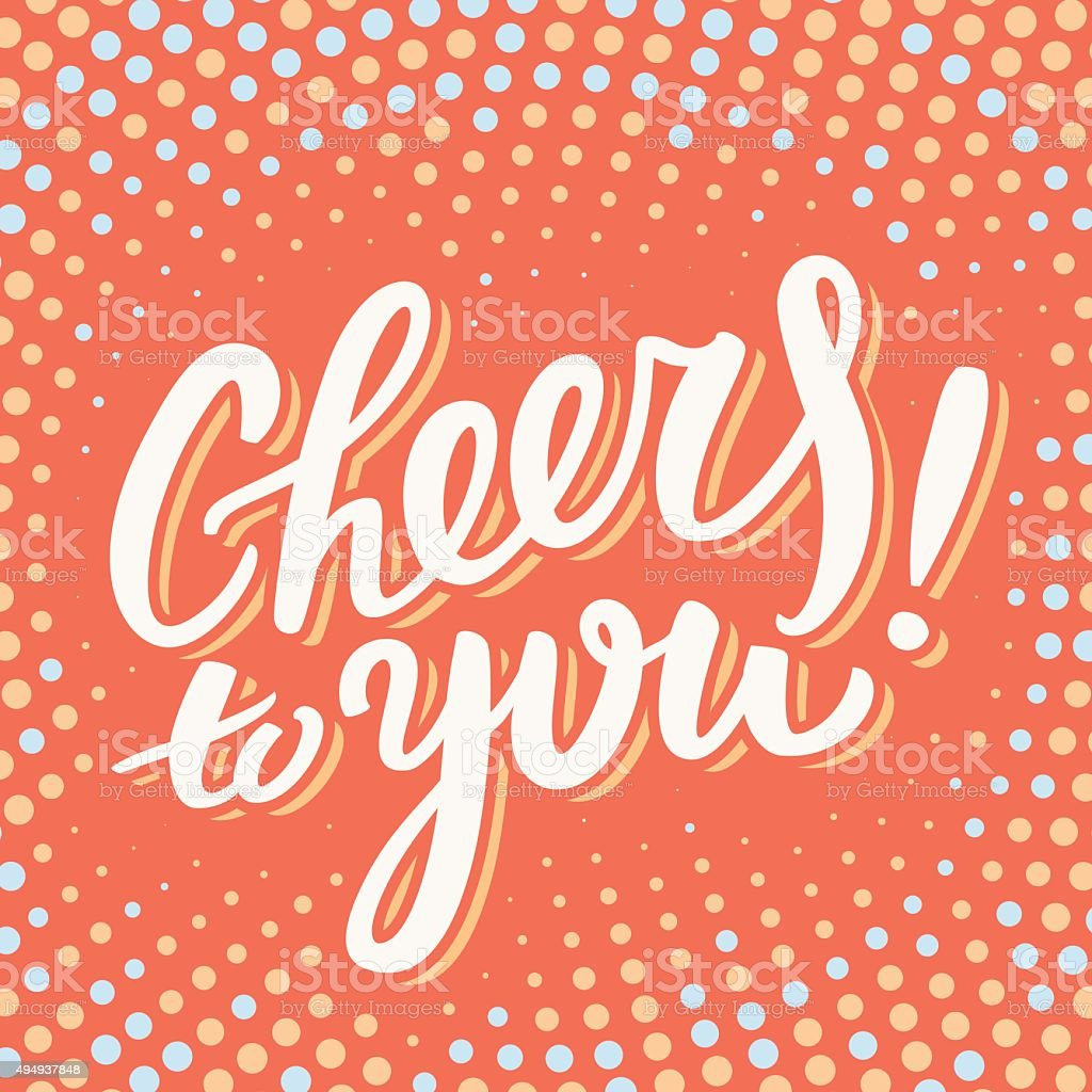 Cheers to you. Greeting card. vector art illustration
