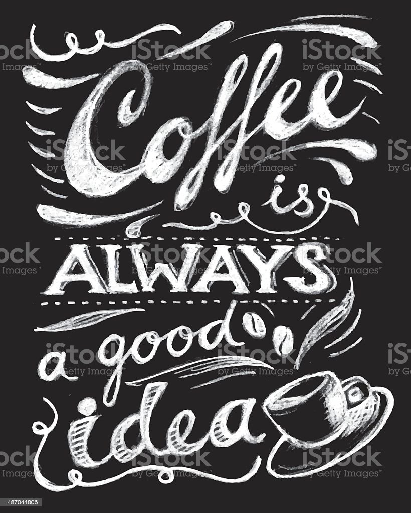 Coffee is always a good idea lettering. vector art illustration