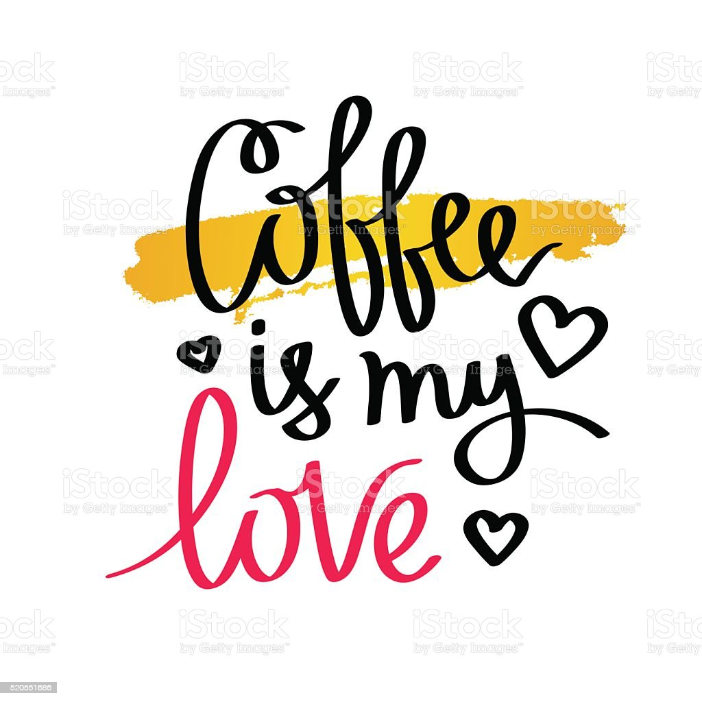 Coffee is my love. Calligraphy vector art illustration
