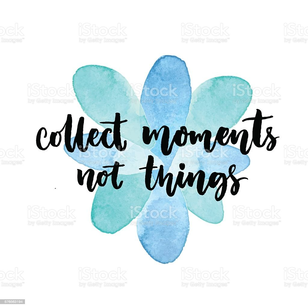 Collect moments, not things. Inspirational quote. Vector lettering vector art illustration