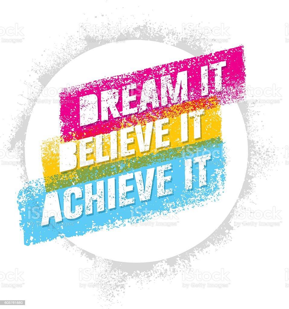 Dream It, Believe It, Achieve It. Motivation Illustration vector art illustration