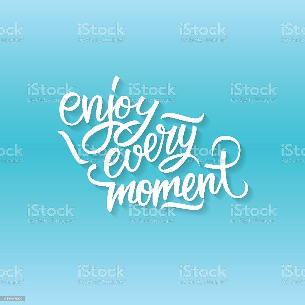 Enjoy every moment quote. Enjoy every moment handwritten inscription vector art illustration