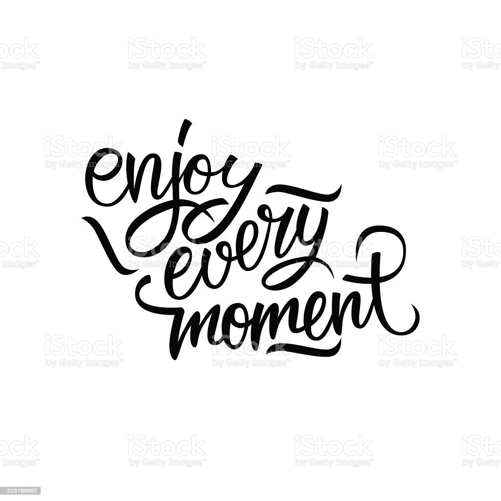 Enjoy every moment quote. Enjoy every moment handwritten inscription vector art illustration
