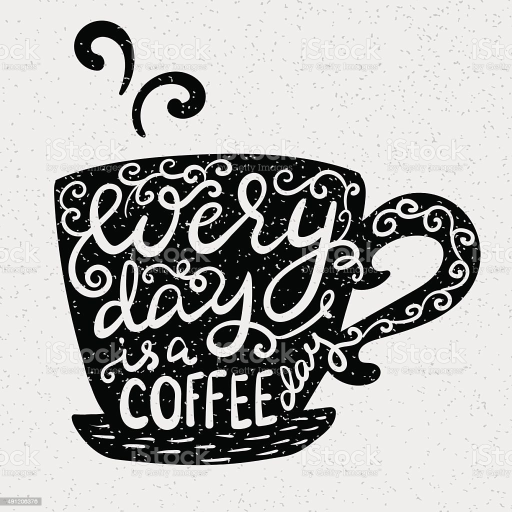 Every day is a coffee day vector art illustration