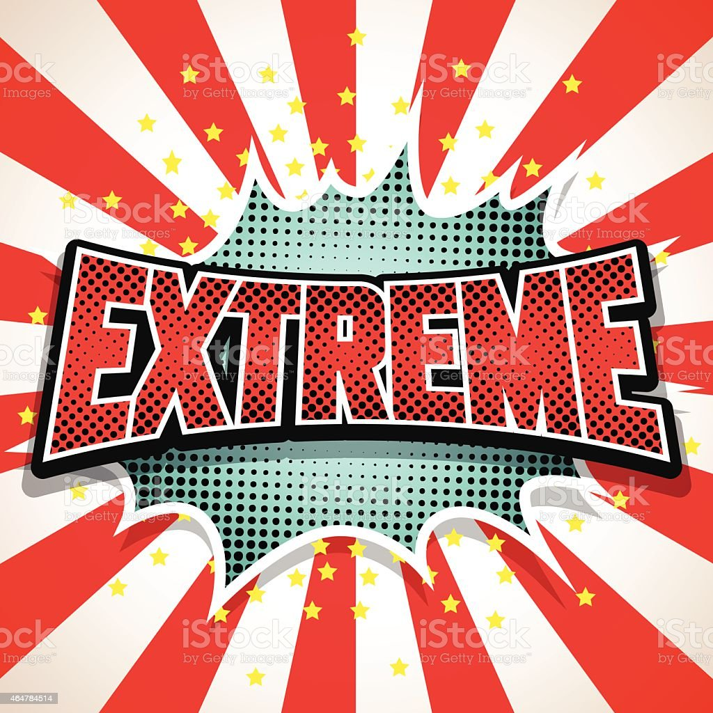 Extreme Comic Speech  Bubble. Vector illustration vector art illustration