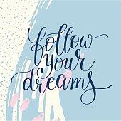 follow your dreams inscription ink lettering modern brush callig