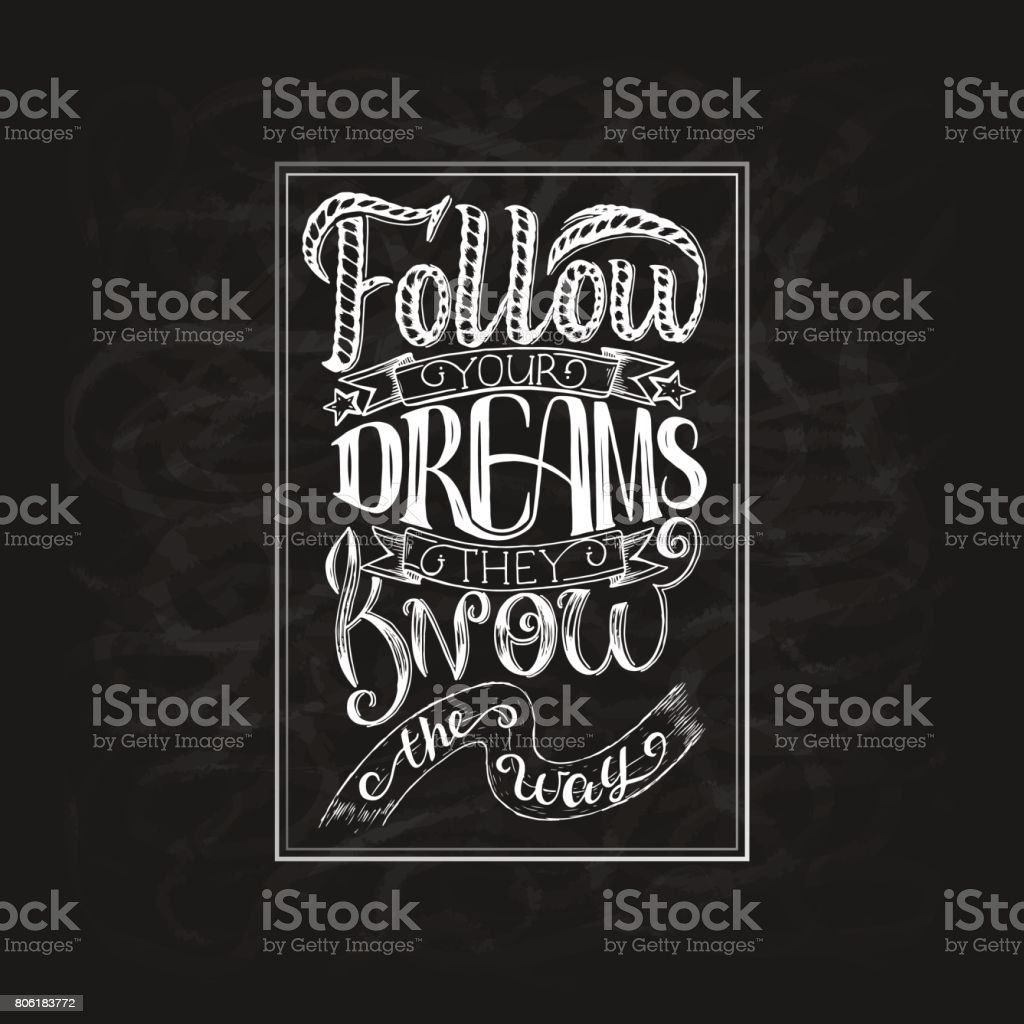 Follow your dreams. They know the way. Inspirational quote, chalk hand lettering and decoration elements. Illustration for prints on t shirts and bags, posters. vector art illustration