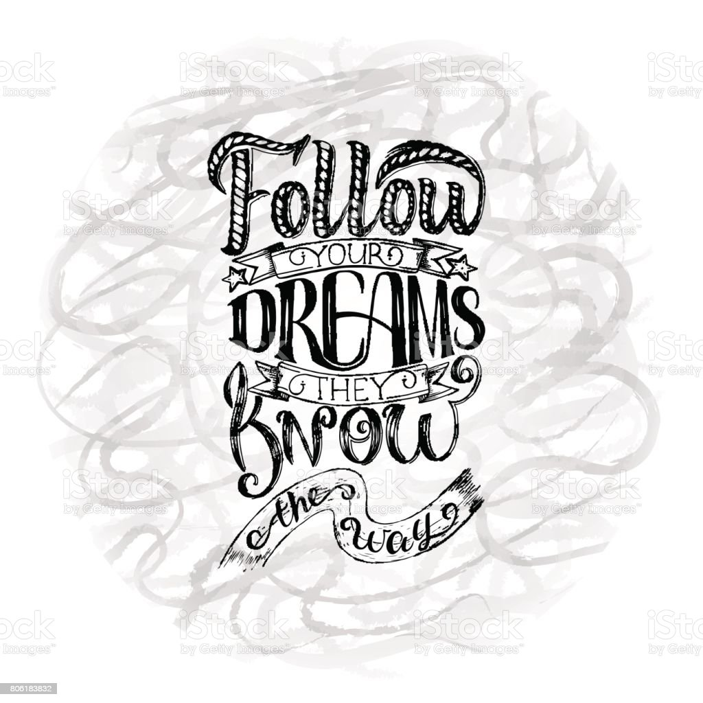 Follow your dreams. They know the way. Inspirational quote, hand lettering and decoration elements. Illustration for prints on t shirts and bags, posters. vector art illustration