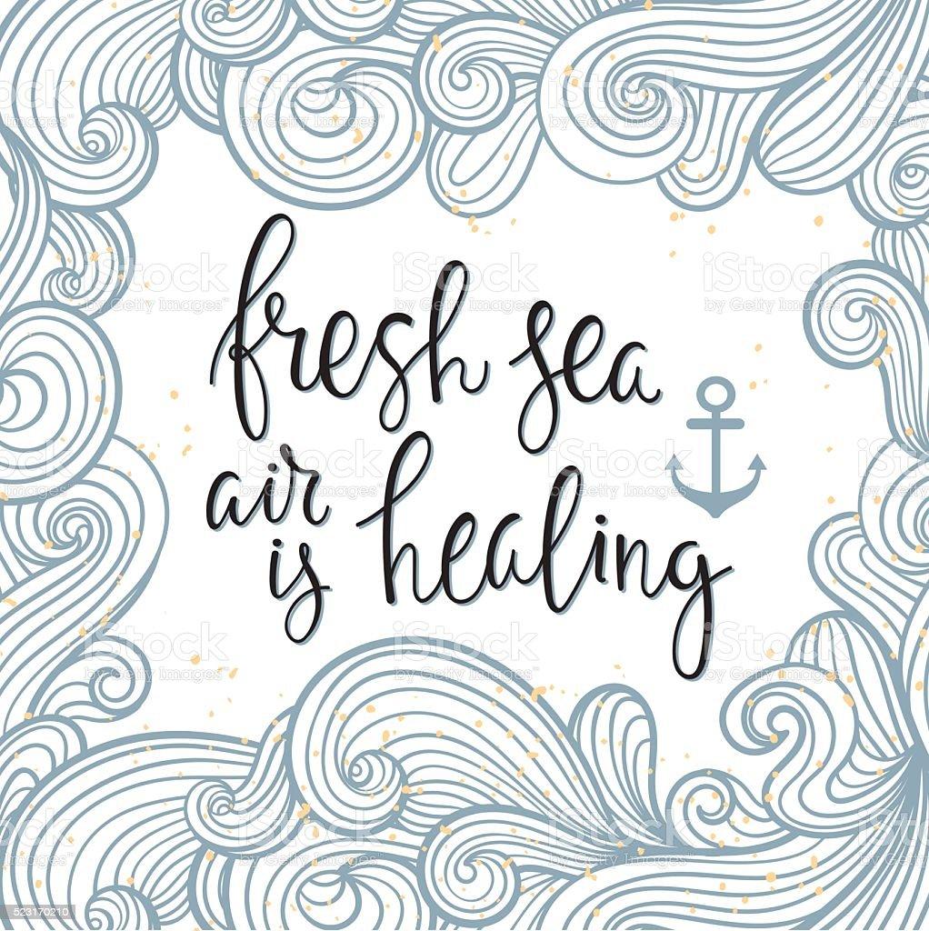 'Fresh sea air is healing'- lettering. vector art illustration