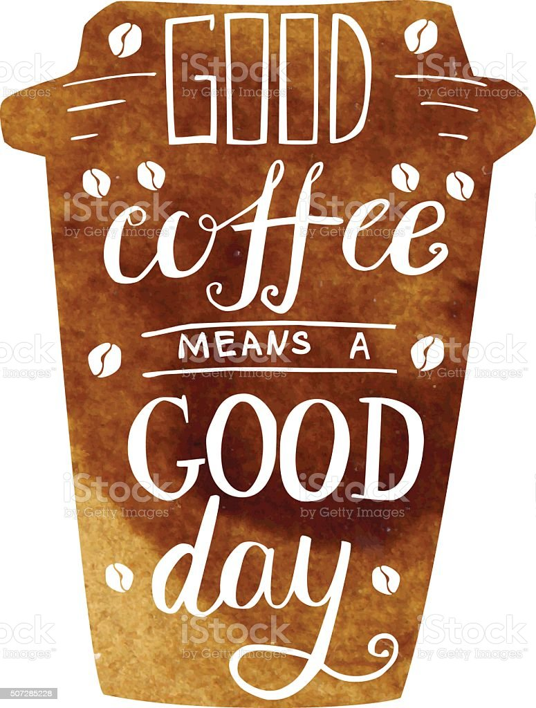 Good coffee means a good day lettering vector art illustration